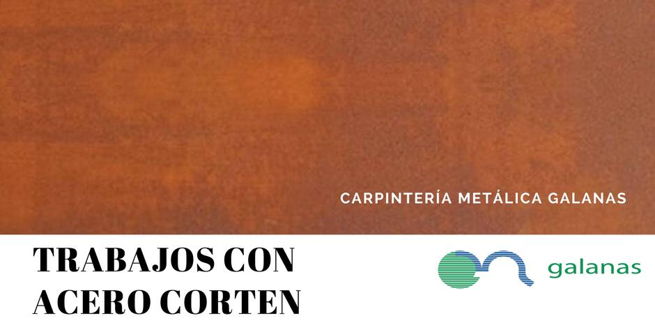 CARPINTERÍA METÁLICA GALANAS - TRABAJOS CON ACERO CORTEN
