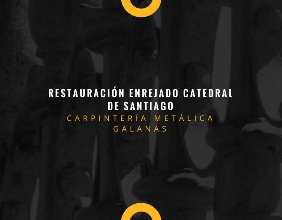GALANAS-RESTAURACIÓN ENREJADO CATEDRAL SANTIAGO